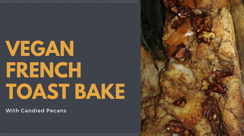 Vegan French Toast Bake